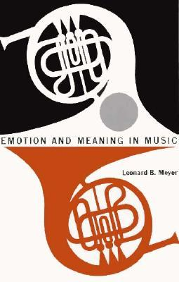 Emotion and Meaning in Music by Leonard B  Meyer