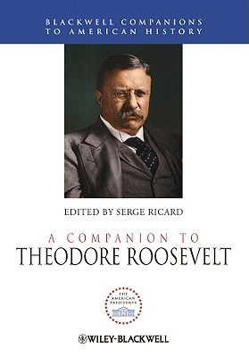 A Companion to Theodore Roosevelt