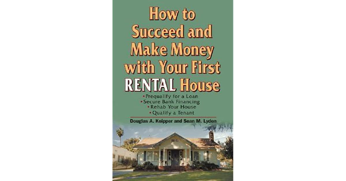 How to succeed and make money with your first rental house by how to succeed and make money with your first rental house by douglas a keipper fandeluxe Ebook collections