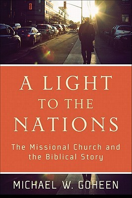 A Light to the Nations by Michael W. Goheen