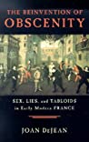 The Reinvention of Obscenity: Sex, Lies, and Tabloids in Early Modern France