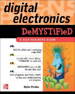 Digital Electronics Demystified by Michael Predko (386 pages, 2005)