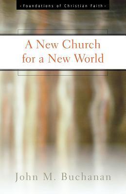 A New Church for a New World John M. Buchanan