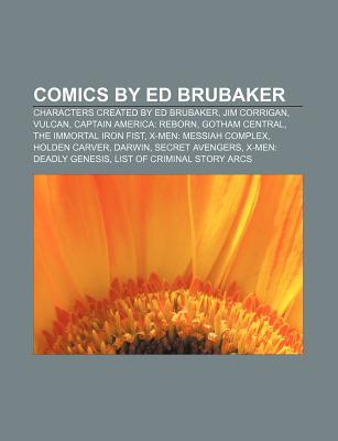 Comics by Ed Brubaker: Characters Created by Ed Brubaker, Jim Corrigan, Vulcan, Captain America: Reborn, Gotham Central, the Immortal Iron Fist