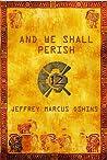 And We Shall Perish