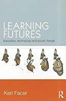 Learning Futures: Education, Technology and Social Change