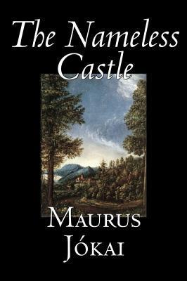 The Nameless Castle by Maurus Jokai, Fiction, Historical