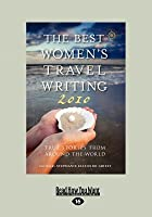 The Best Womens Travel Writing 2010: True Stories from Around the World (Large Print 16pt)