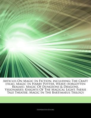 Articles on Magic in Fiction, Including: The Craft (Film), Magic in Harry Potter, Weave (Forgotten Realms), Magic of Dungeons & Dragons, Visionaries: Knights of the Magical Light, Faerie Tale Theatre, Magic in the Bartimaeus Trilogy