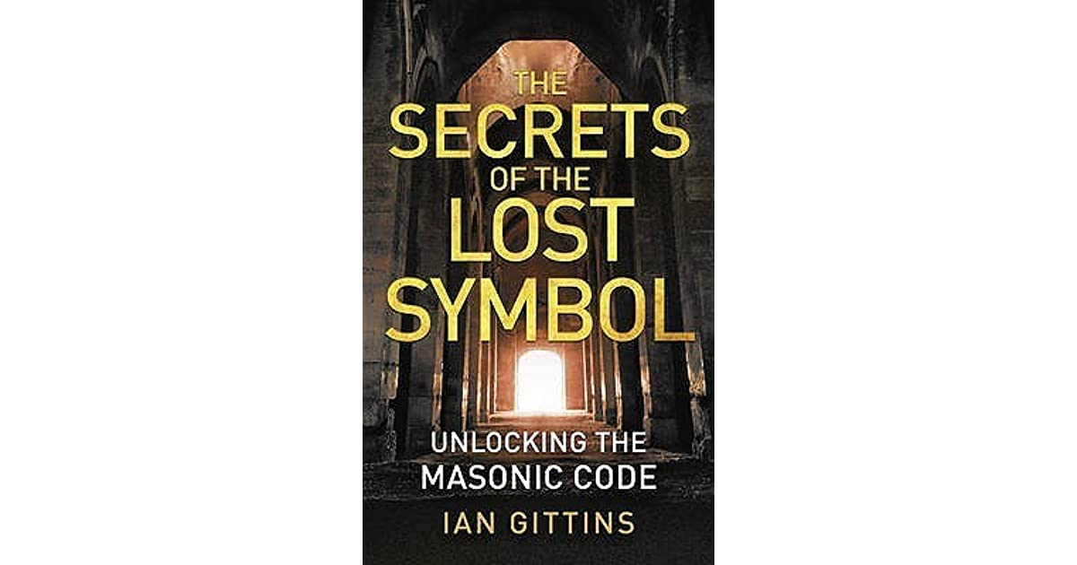 The Secrets Of The Lost Symbol Unlocking The Masonic Code By Ian