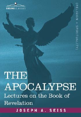 The Apocalypse by Joseph A. Seiss