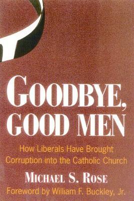 Goodbye, Good Men: How Liberals Brought Corruption into the Catholic Church
