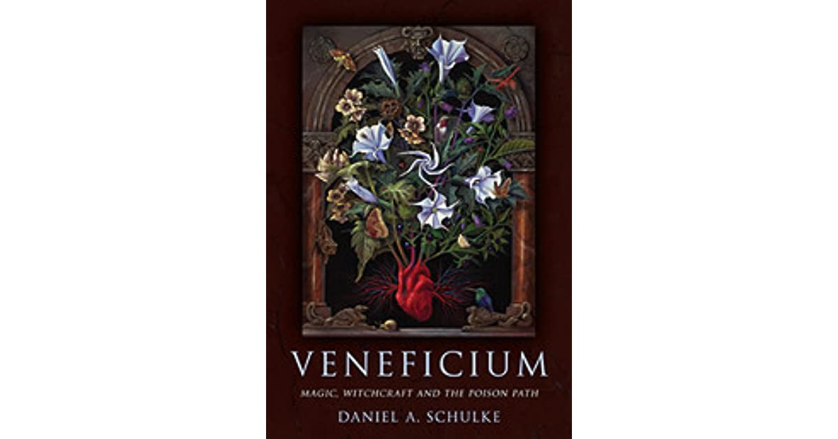 Veneficium: Magic, Witchcraft and the Poison Path by Daniel A  Schulke