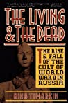 The Living And The Dead: The Rise And Fall Of The Cult Of World War II In Russia