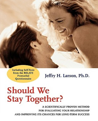 Should We Stay Together?: A Scientifically Proven Method for Evaluating Your Relationship and Improving Its Chances for Long-Term Success