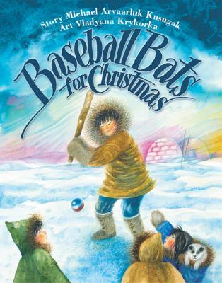 Baseball Bats for Christmas by Michael Arvaarluk Kusugak