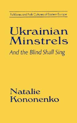 Ukrainian Minstrels: Why the Blind Should Sing: And the Blind Shall Sing