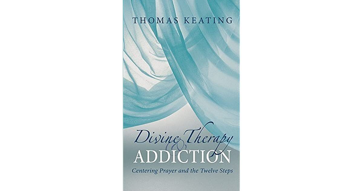 Divine Therapy Addiction Centering Prayer And The Twelve Steps By