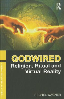 Godwired: Religion, Ritual and Virtual Reality
