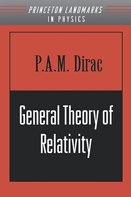 General Theory of Relativity by P A M  Dirac
