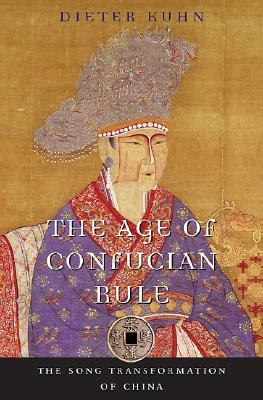 The Age of Confucian Rule by Dieter Kuhn