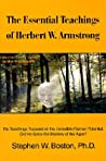 The Essential Teachings of Herbert W. Armstrong: His Teachings Focused on the Incredible Human Potential. Did He Solve the Mystery of the Ages?