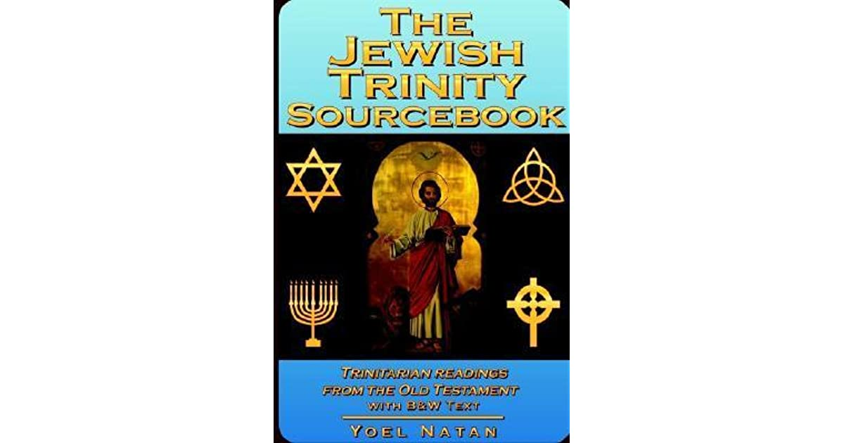 The Jewish Trinity Sourcebook: Trinitarian Readings from the