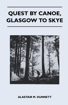 Quest by Canoe, Glasgow to Skye by Alastair M  Dunnett