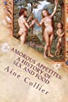 Amorous Appetites: A History of Sex and Food