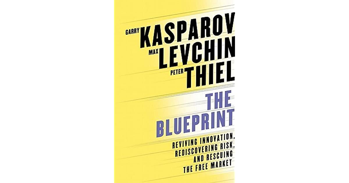 The blueprint reviving innovation rediscovering risk and rescuing the blueprint reviving innovation rediscovering risk and rescuing the free market by garry kasparov malvernweather Image collections