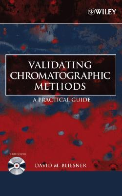 Validating Chromatographic Methods: A Practical Guide [With CDROM]