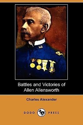 Battles and Victories of Allen Allensworth by Charles    Alexander
