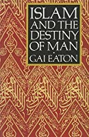 Islam and the destiny of man by charles le gai eaton islam and the destiny of man fandeluxe Gallery