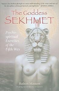 The Goddess Sekhmet: Psycho-Spiritual Exercises of the Fifth Way
