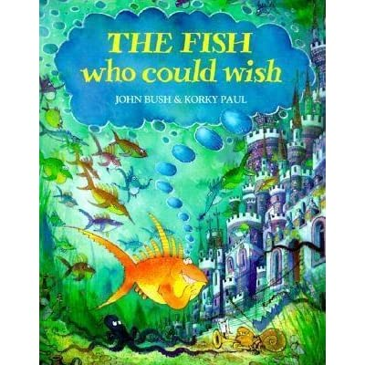 The Fish Who Could Wish by John Bush