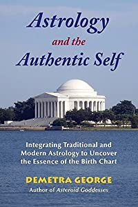 Astrology and the Authentic Self: Integrating Traditional and Modern Astrology to Uncover the Essence of the Birth Chart