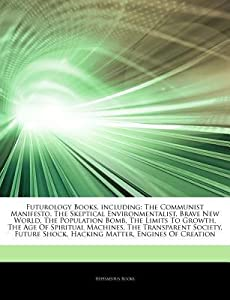 Futurology Books, Including: The Communist Manifesto, the Skeptical Environmentalist, Brave New World, the Population Bomb, the Limits to Growth, the Age of Spiritual Machines, the Transparent Society, Future Shock, Hacking Matter, Engines of Creation