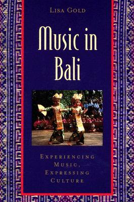Music in Bali: Experiencing Music, Expressing Culture: Expressing Music, Expressing Culture (Global Music Series)