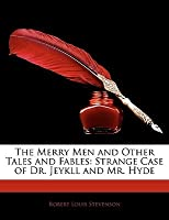 The Merry Men and Other Tales and Fables: Strange Case of Dr. Jeykll and Mr. Hyde