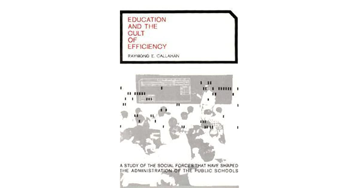cult of efficiency Read education and the cult of efficiency by raymond e callahan with rakuten kobo raymond callahan's lively study exposes the alarming lengths to which school administrators went.