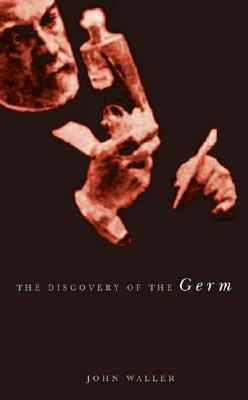 The Discovery of the Germ: Twenty Years That Transformed the Way We Think about Disease