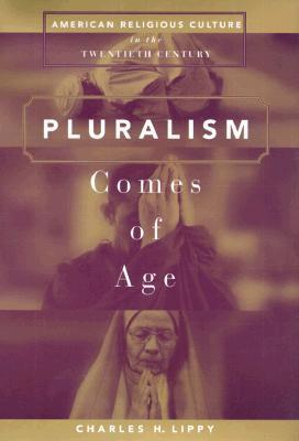 Pluralism Comes of Age American Religious Culture in the Twentieth Century