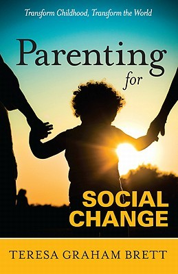 Parenting For Social Change Transform Childhood, Transform The World