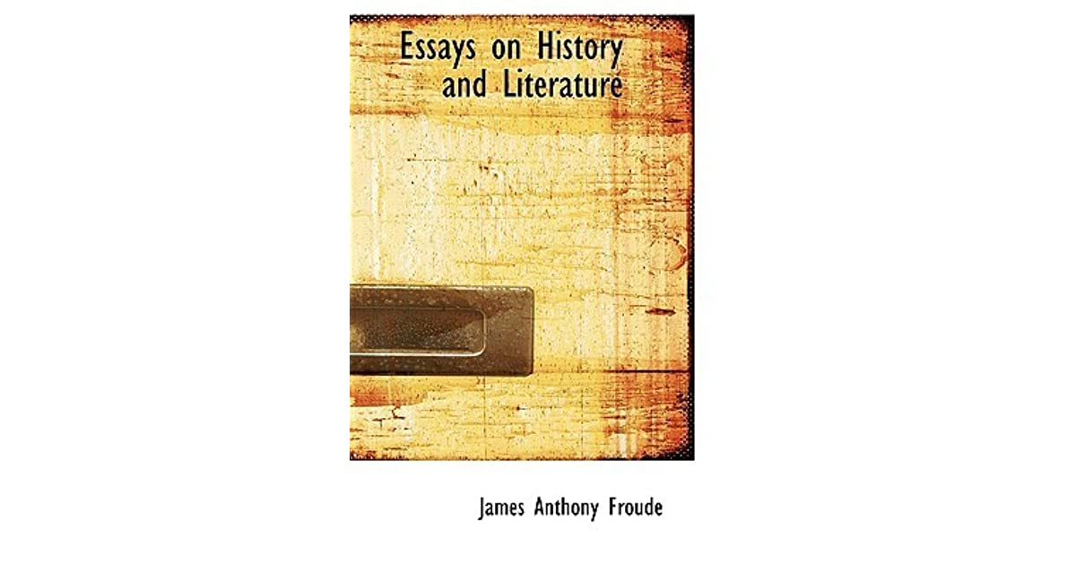 essays on history and literature by james anthony froude