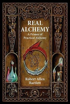 Real Alchemy: A Primer of Practical Alchemy