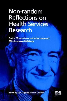Non-Random Reflections: On Health Services Research: On the 25th Anniversary of Archie Cochrane's Effectiveness and Efficiency