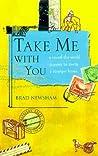 Take Me with You by Brad Newsham