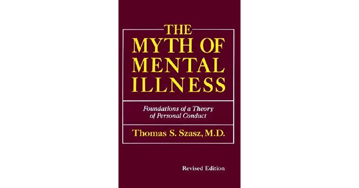 the myth of mental illness That this paper has been cited in over 190 publica- tions since 1961] thomas s  szasz department of psychiatry state university of new york.