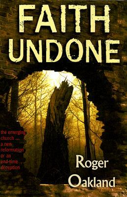 Faith Undone: The Emerging Church...a New Reformation or an End-Time Deception
