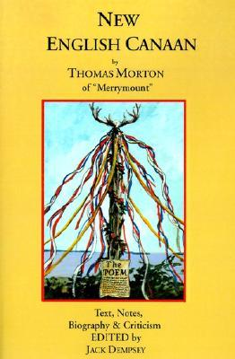 "New English Canaan By Thomas Morton Of ""Merrymount"": Text, Notes, Biography & Criticism"